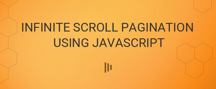 How to Create Infinite Scroll Pagination using JavaScript